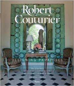 Robert Couturier Designing Paradises French Interior